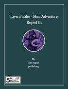 Tavern Tales - Mini Adventure: Roped In (5e)