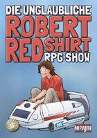 Die unglaubliche Robert Redshirt RPG Show