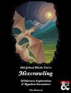 Old School Hacks Vol. 1: Hexcrawling - Wilderness Exploration and Random Encounters