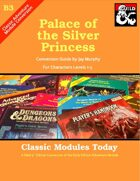 Classic Modules Today: B3 Palace of the Silver Princess 5e