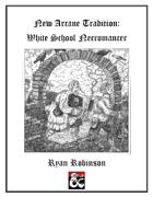 New Arcane Tradition: White School Necromancer
