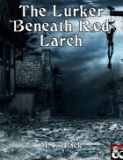 The Lurker Beneath Red Larch
