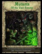 Mutants of the Vast Swamp