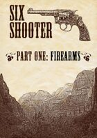 Six-shooter – Part One: Firearms