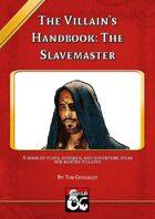 The Villain's Handbook: The Slavemaster