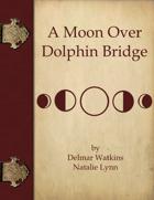 A Moon Over Dolphin Bridge