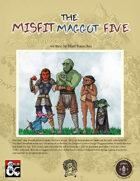 The Misfit Maggot Five