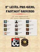 2nd Level Pregens for Fantasy Grounds