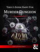 Yeryl's Super Happy Fun Murder Dungeon