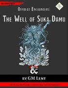 Offbeat Encounters: The Well of Suka Damu