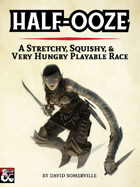Half-Ooze: A stretchy, squishy, and very hungry playable race