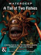 Waterdeep: A Tail of Two Fishies