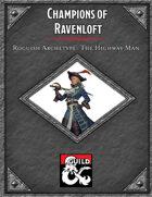 Champions of Ravenloft Roguish Archtype: The Highway Man