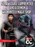 So, a Wizard's Apprentice and a Demon Walk Into a Magic Shop…