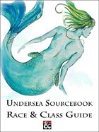 Undersea Sourcebook: Race and Class Guide
