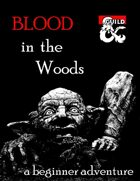 Blood In The Woods: A Beginner Adventure