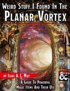 Weird Stuff I Found In The Planar Vortex