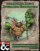 The Axolitl and Riverlands Encounters