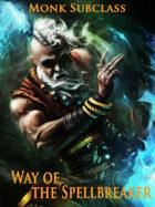 Monk Subclass: Way of the Spellbreaker