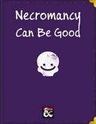 Necromancy Can Be Good :)