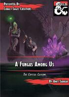 A Fungus Among Us: The Crystal Caverns