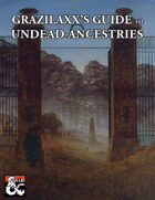 Grazilaxx's Guide to Undead Ancestries