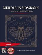 A Murder in Mossbank - A One Shot Whodunit Murder Mystery