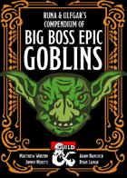 Runa & Ulfgar's Compendium of Big Boss Epic Goblins