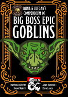 Runa & Ulfgar's Compendium of Big Boss Epic Goblins (Fantasy Grounds)