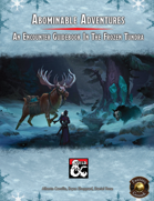 Abominable Adventures - An Encounter Guidebook In The Frozen Tundra (Fantasy Grounds)