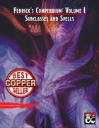 Fenrick's Compendium: Volume 1 - Subclasses and Spells