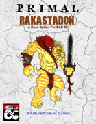 PRIMAL - Rakastadon: A Race Option for Dungeons and Dragons 5E