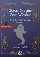 Ghosts Outside Your Window: A Guide To Otherworldly Encounters