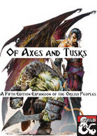 Of Axes and Tusks: A 5e Expansion of the Orcish Peoples
