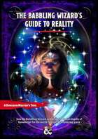 The Babbling Wizard's Guide To Reality