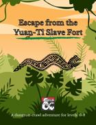 (5e, Lvl 7) Escape from the Yuan-Ti Slave Fort