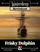 Waterdeep Revisited: A-4 Frisky Dolphin