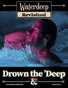 Waterdeep Revisited: A-5 Drown the 'Deep
