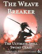 The Weave Breaker | The Ultimate Spell Sword Class