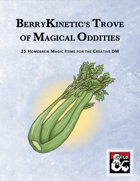BerryKinetic's Trove of Magical Oddities: 25 Homebrew Magic Items for the Creative DM