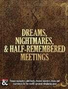 Dreams, Nightmares, and Half-Remembered Meetings