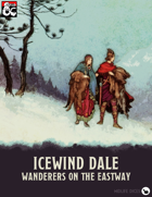 Icewind Dale: Wanderers on the Eastway (DM resources: secrets, magic items, NPCs encounters, maps, NPC generator)
