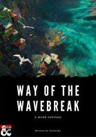 Way of the Wavebreak, a monk subclass