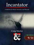 Incantator: A Subclass for Bards, Sorcerers, and Wizards
