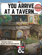 You Arrive At A Tavern: A Beginner's Guide to Building and Crafting Campaigns
