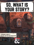 So, What Is Your Story?: A Beginner's Guide to Building and Creating Characters