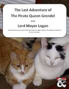 The Last Adventure of The Pirate Queen Grendel and Lord Mayor Logan