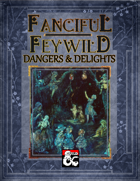 Fanciful Feywild: Dangers & Delights