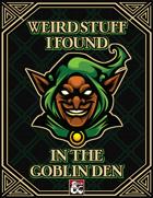 Weird Stuff I Found In The Goblin Den