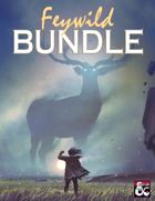 Feywild Bundle: Treasures, Creatures, and Magic! [BUNDLE]